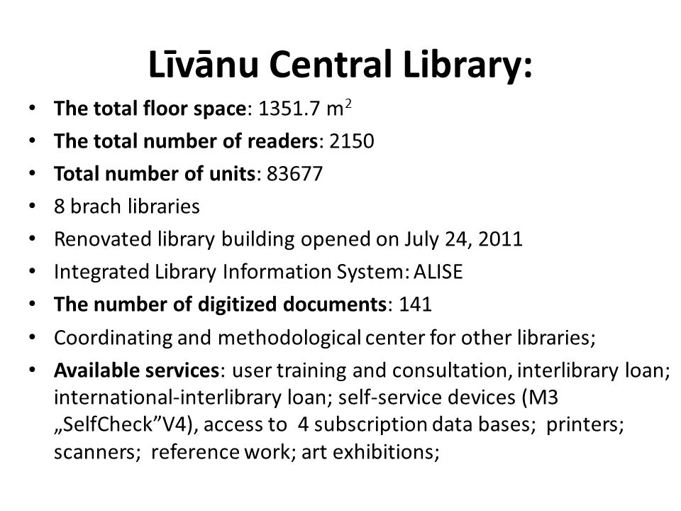 Līvānu Central Library: The total floor space: 1351.7 m 2 The total number of readers: 2150 Total number of units: 83677 8 brach libraries Renovated l