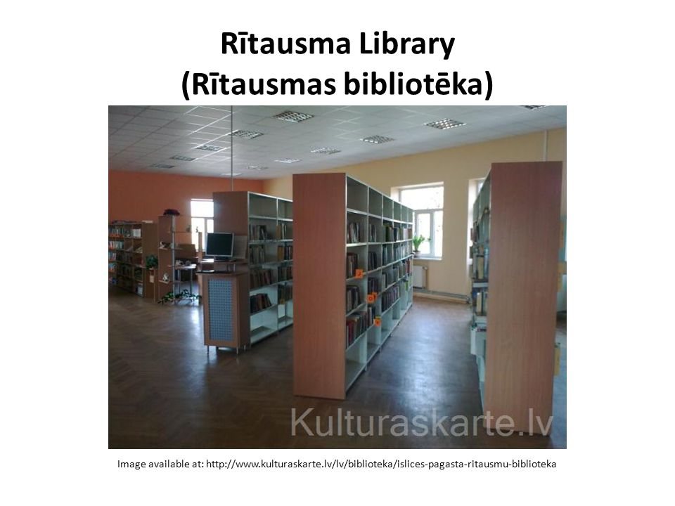 Rītausma Library (Rītausmas bibliotēka) Image available at: http://www.kulturaskarte.lv/lv/biblioteka/islices-pagasta-ritausmu-biblioteka