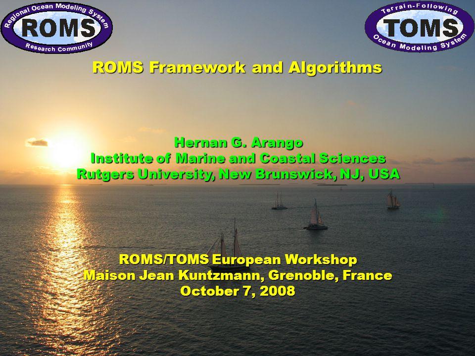 ROMS/TOMS European Workshop Maison Jean Kuntzmann, Grenoble, France October 7, 2008 ROMS Framework and Algorithms Hernan G.