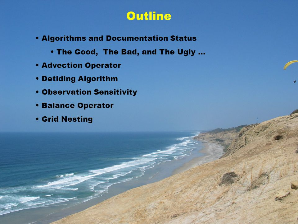 Outline Algorithms and Documentation Status The Good, The Bad, and The Ugly … Advection Operator Detiding Algorithm Observation Sensitivity Balance Op