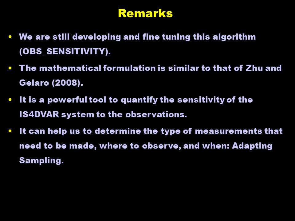 Remarks We are still developing and fine tuning this algorithm (OBS_SENSITIVITY). The mathematical formulation is similar to that of Zhu and Gelaro (2