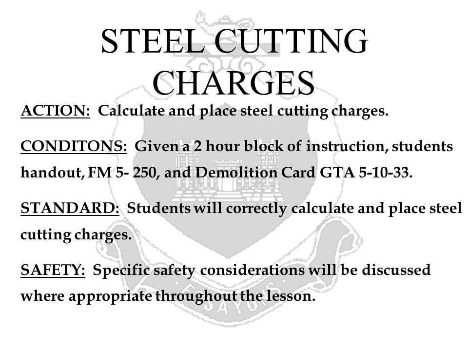 STEEL CUTTING CHARGES ACTION: Calculate and place steel cutting charges. CONDITONS: Given a 2 hour block of instruction, students handout, FM 5- 250,