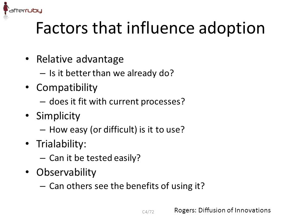 Factors that influence adoption Relative advantage – Is it better than we already do.