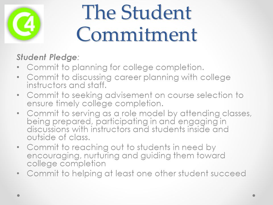 The Student Commitment Student Pledge : Commit to planning for college completion.