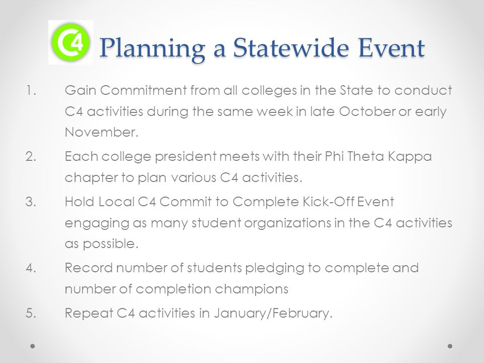 Planning a Statewide Event Planning a Statewide Event 1.Gain Commitment from all colleges in the State to conduct C4 activities during the same week in late October or early November.