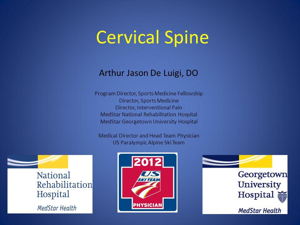 Cervical Spine Arthur Jason De Luigi, DO Program Director, Sports Medicine Fellowship Director, Sports Medicine Director, Interventional Pain MedStar