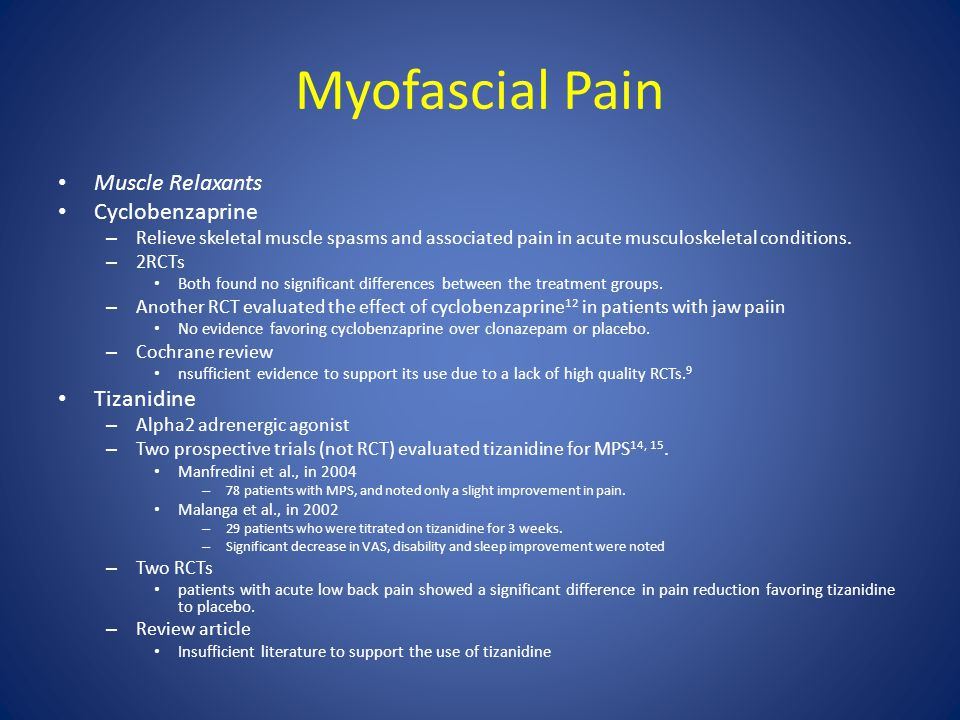 Myofascial Pain Muscle Relaxants Cyclobenzaprine – Relieve skeletal muscle spasms and associated pain in acute musculoskeletal conditions. – 2RCTs Bot