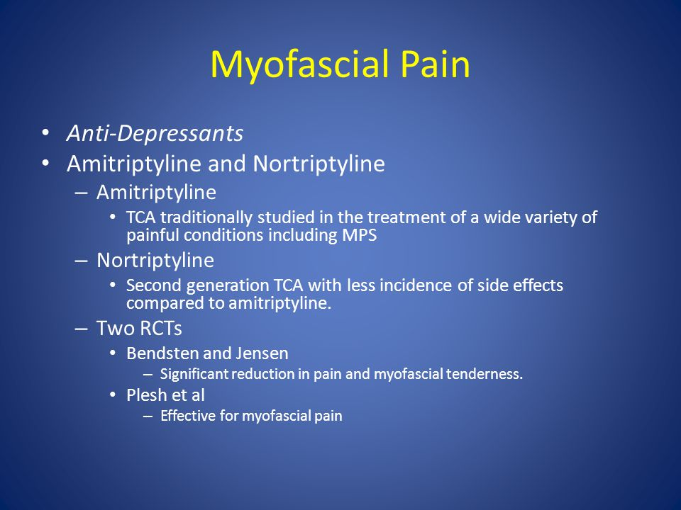 Myofascial Pain Anti-Depressants Amitriptyline and Nortriptyline – Amitriptyline TCA traditionally studied in the treatment of a wide variety of painf