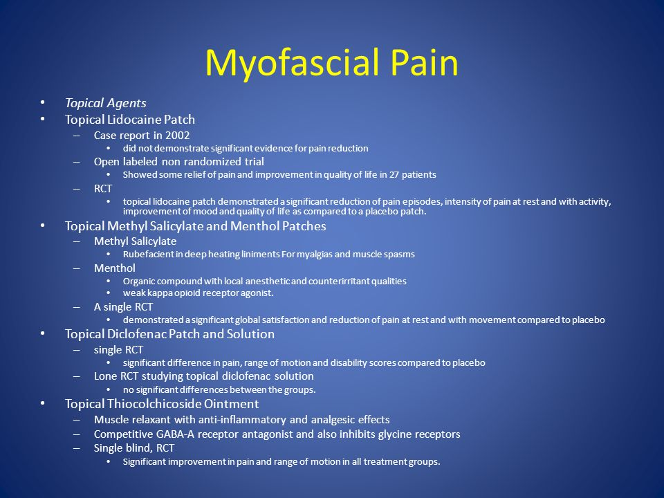Myofascial Pain Topical Agents Topical Lidocaine Patch – Case report in 2002 did not demonstrate significant evidence for pain reduction – Open labele