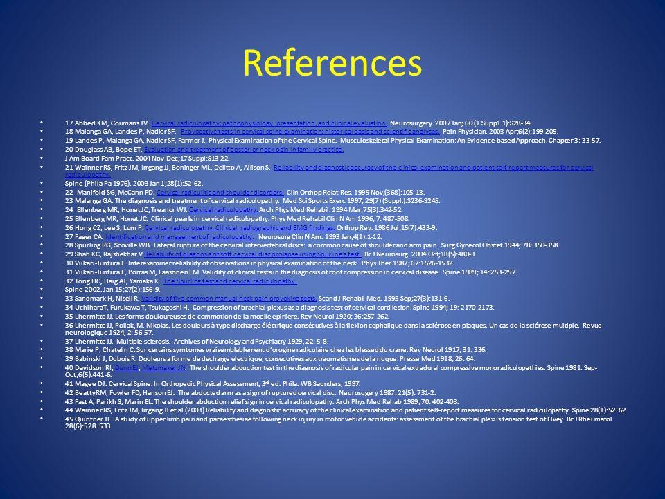 References 17 Abbed KM, Coumans JV. Cervical radiculopathy: pathophysiology, presentation, and clinical evaluation. Neurosurgery. 2007 Jan; 60 (1 Supp