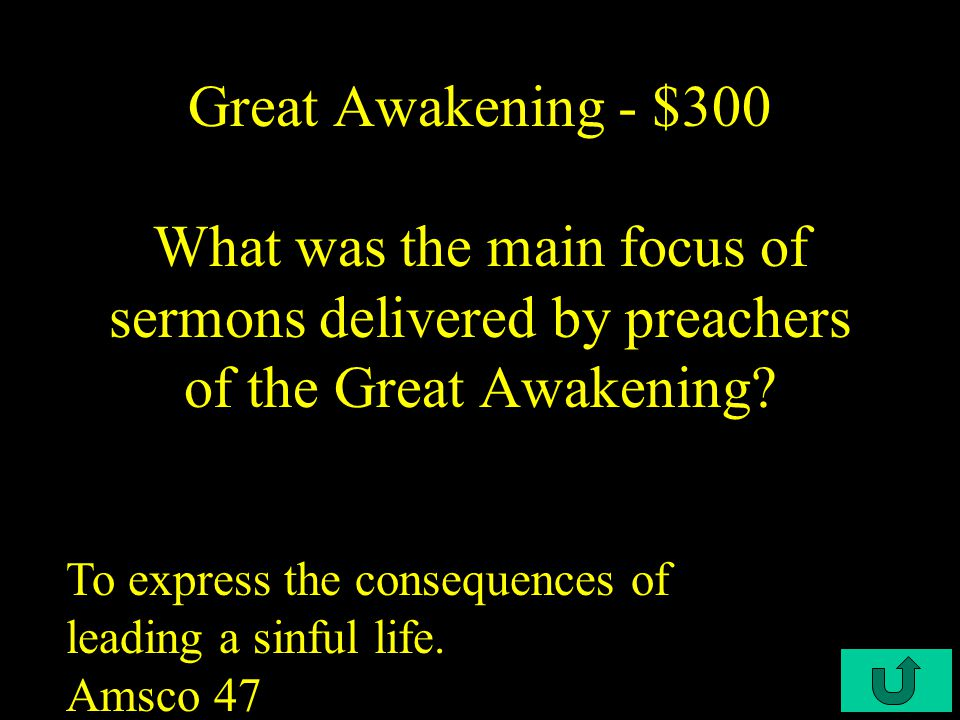 C4-$200 Great Awakening - $200 Who was the reverend who delivered The Sinners on the Hands of an Angry God sermon in 1741.