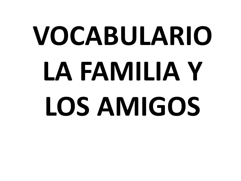 VOCABULARIO LA FAMILIA Y LOS AMIGOS