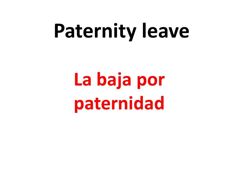 Paternity leave La baja por paternidad