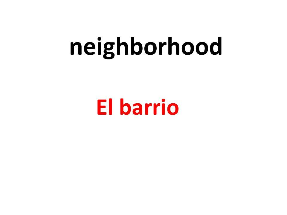 neighborhood El barrio