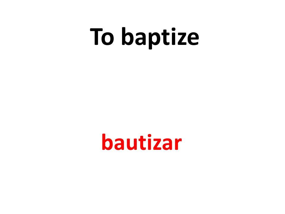 To baptize bautizar