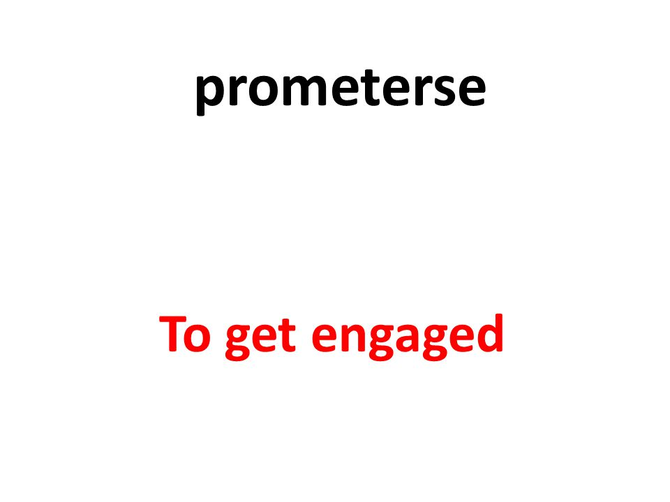 prometerse To get engaged