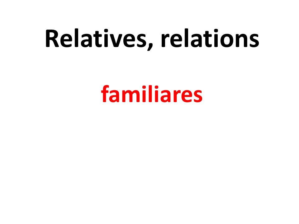 Relatives, relations familiares