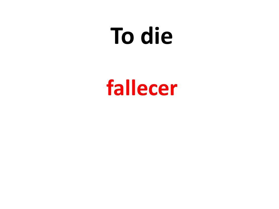 To die fallecer