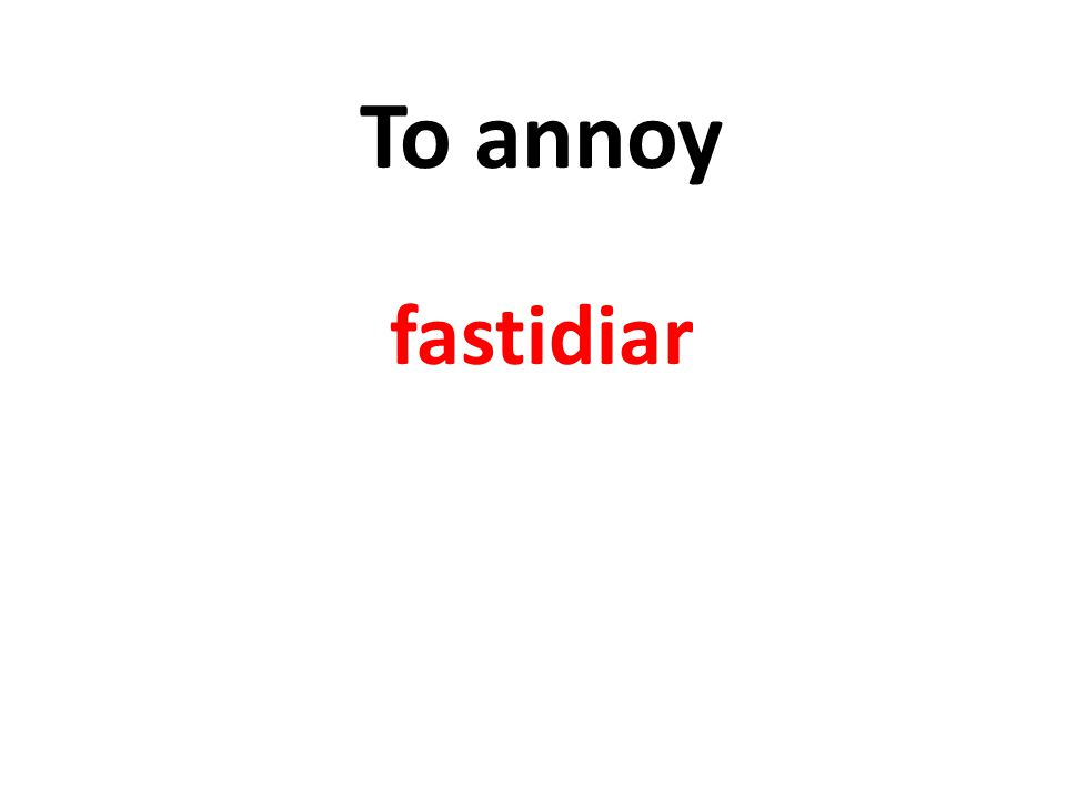 To annoy fastidiar