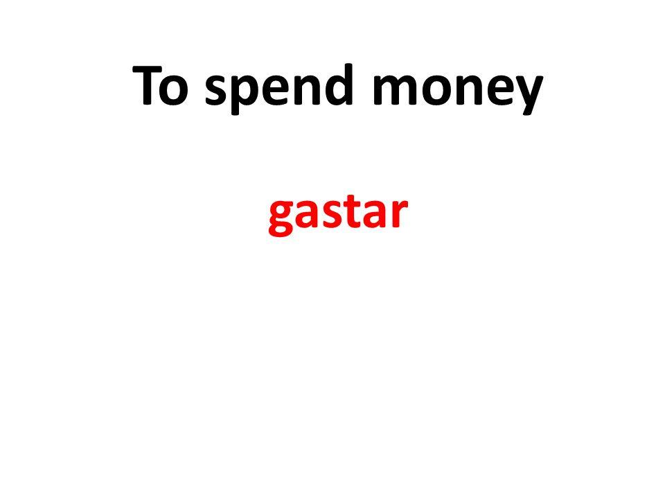 To spend money gastar