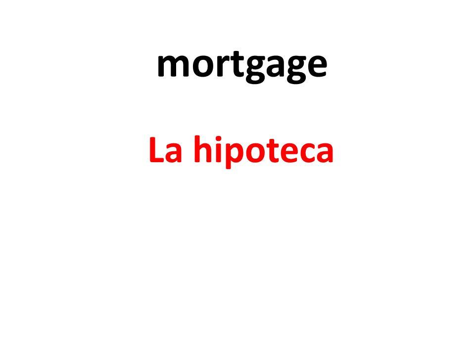 mortgage La hipoteca