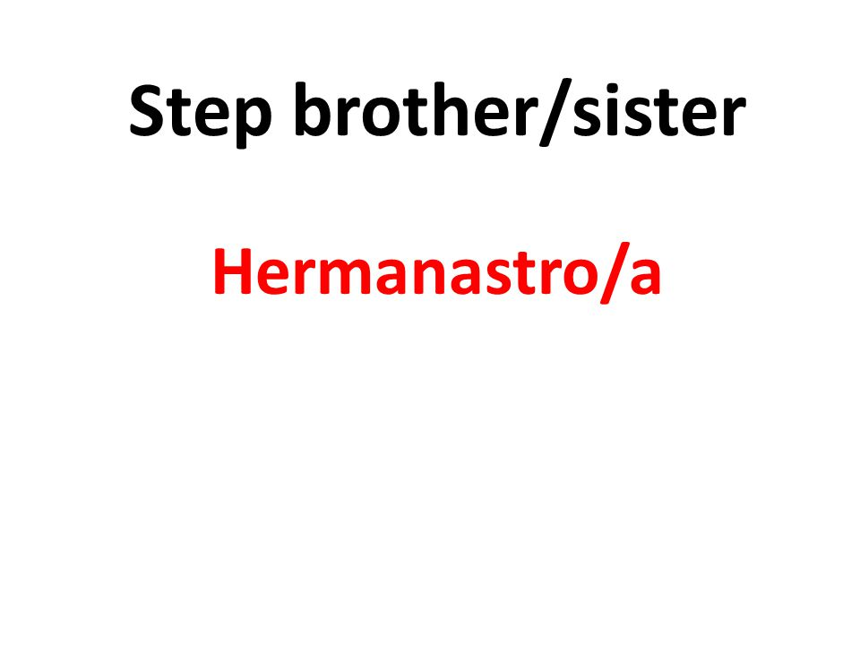 Step brother/sister Hermanastro/a