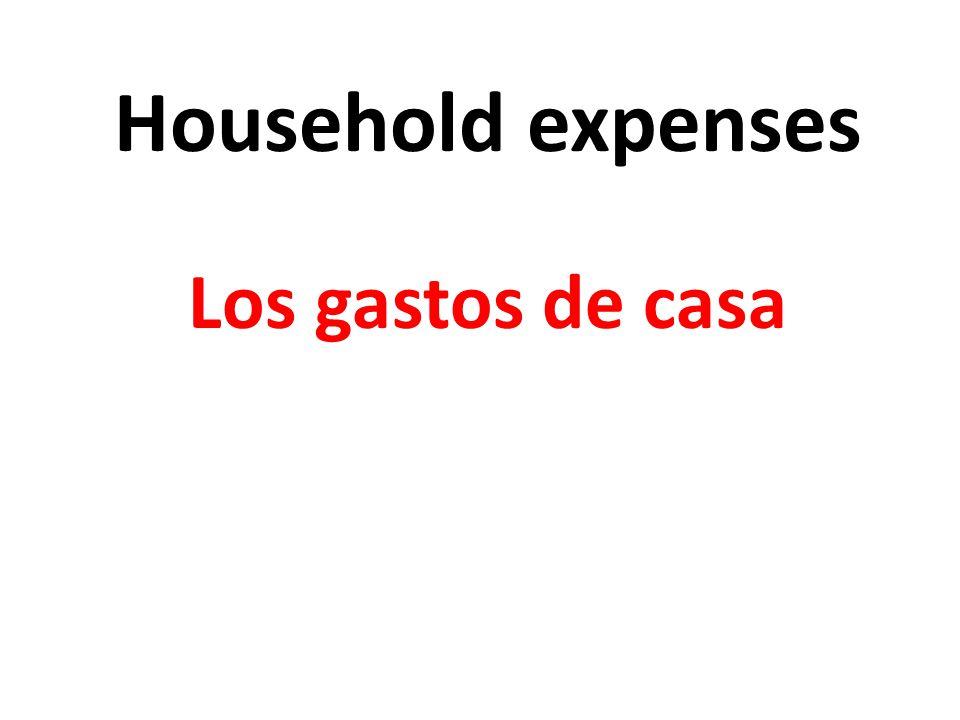Household expenses Los gastos de casa