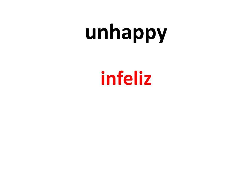 unhappy infeliz