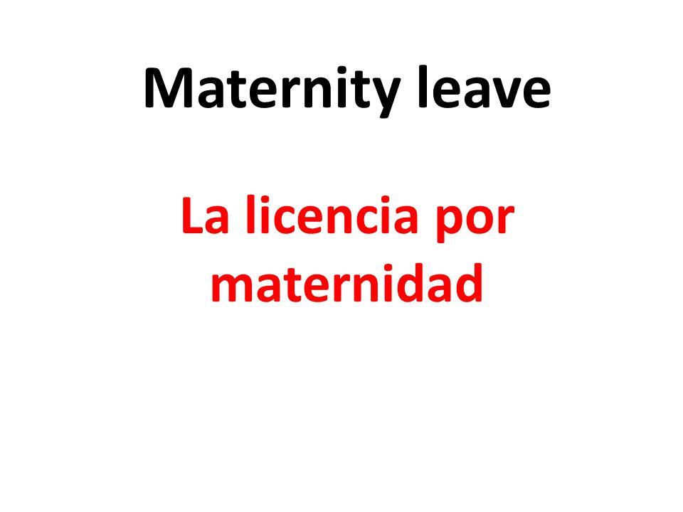 Maternity leave La licencia por maternidad