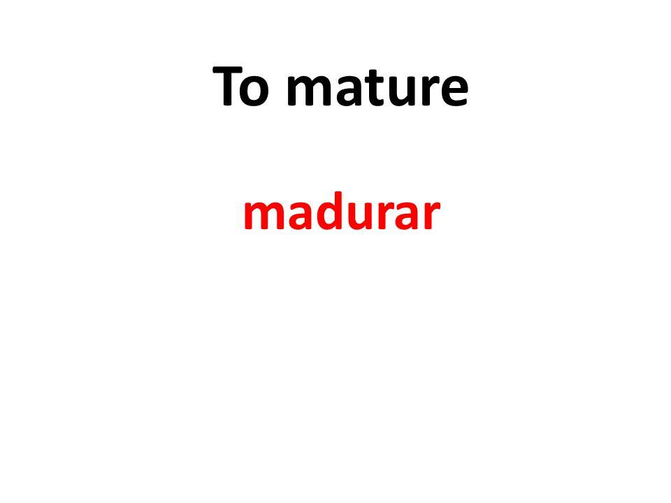 To mature madurar