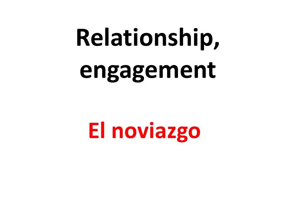Relationship, engagement El noviazgo