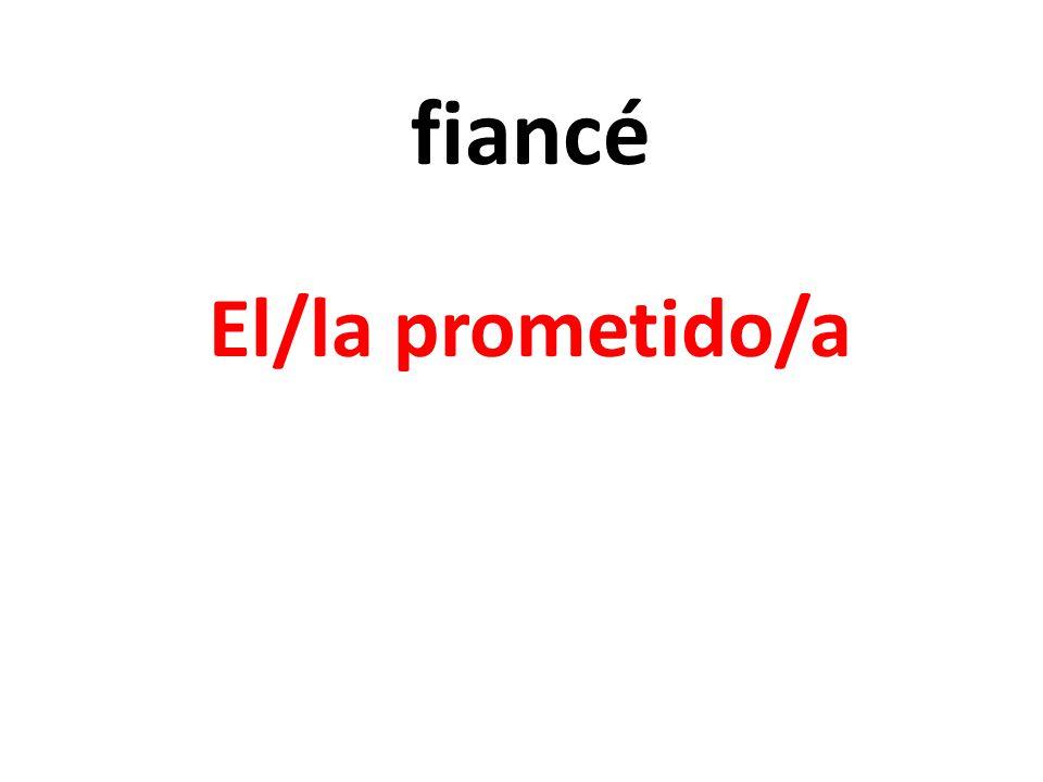 fiancé El/la prometido/a