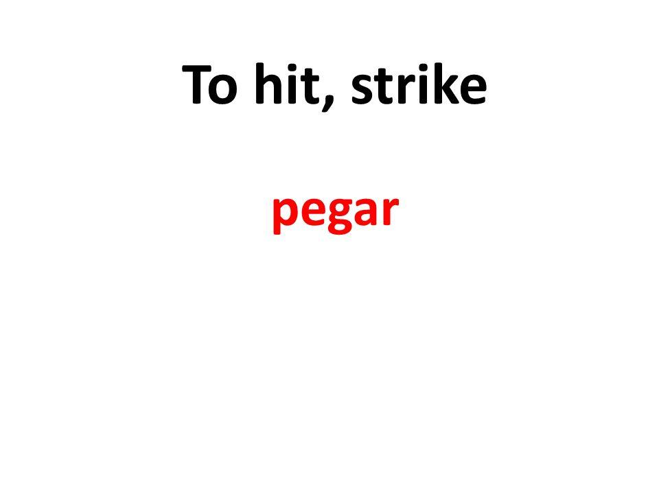 To hit, strike pegar