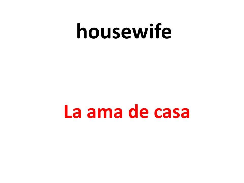 housewife La ama de casa