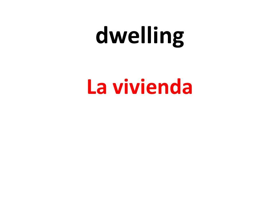 dwelling La vivienda