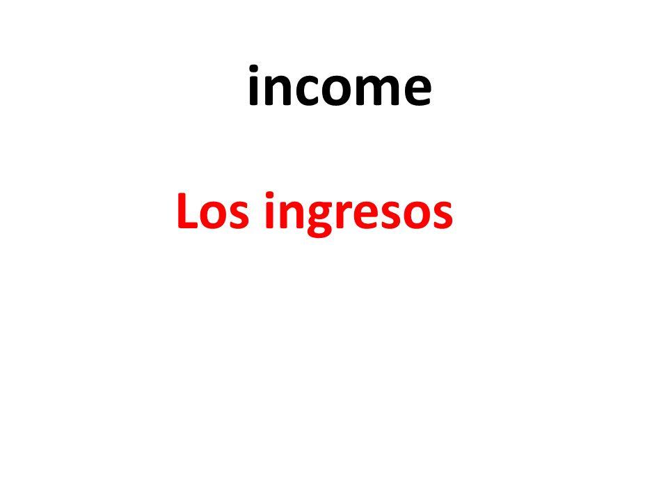 income Los ingresos