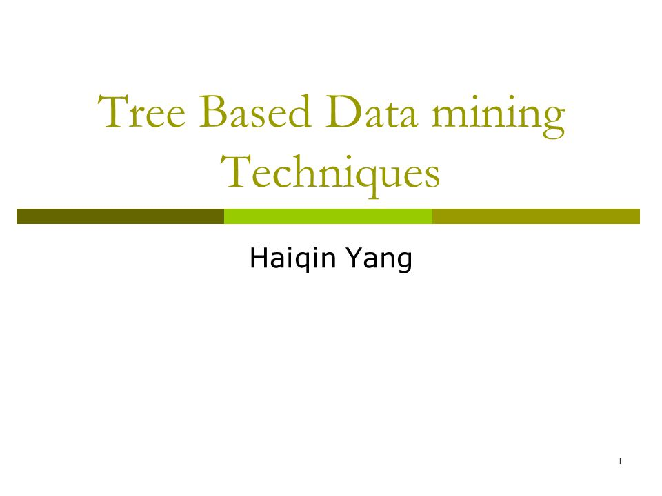 1 Tree Based Data mining Techniques Haiqin Yang