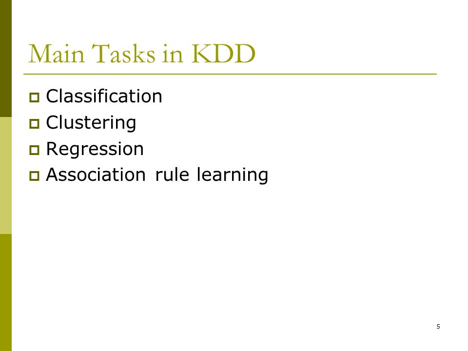 5 Main Tasks in KDD  Classification  Clustering  Regression  Association rule learning