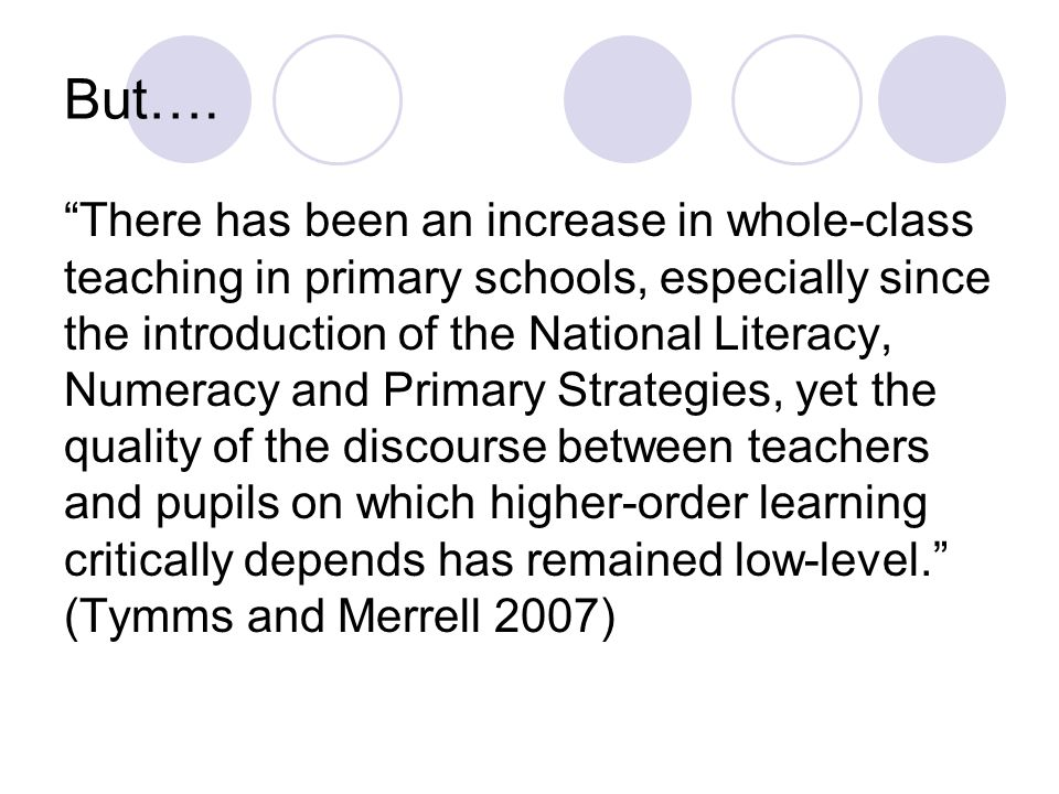"""But…. """"There has been an increase in whole-class teaching in primary schools, especially since the introduction of the National Literacy, Numeracy and"""