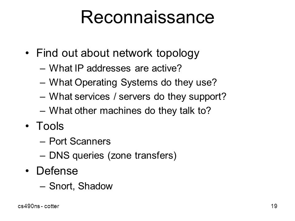 cs490ns - cotter19 Reconnaissance Find out about network topology –What IP addresses are active.