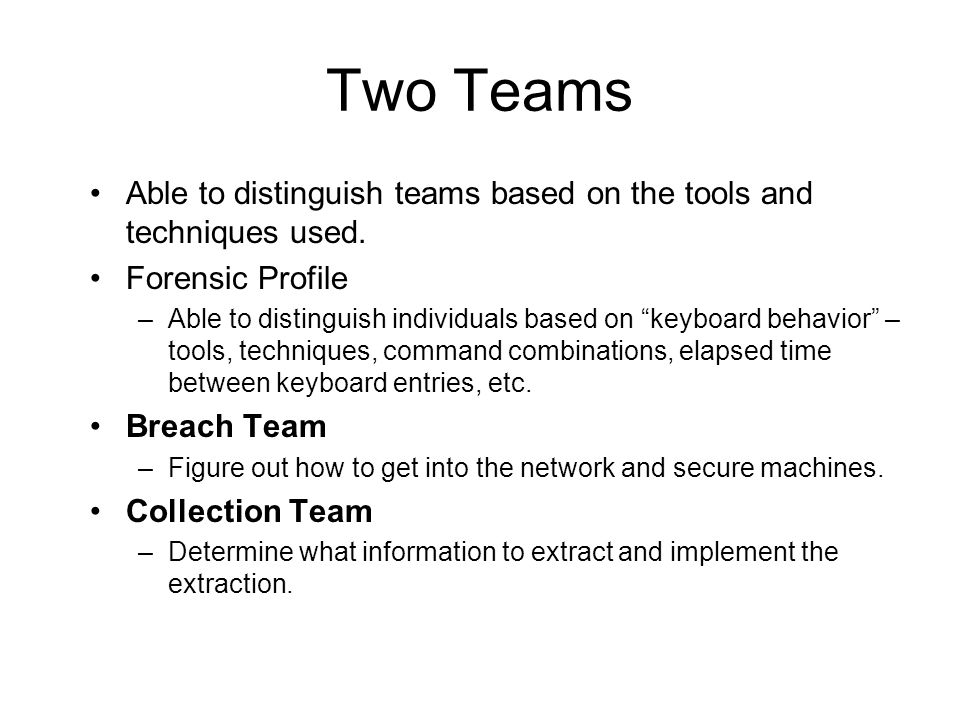 Two Teams Able to distinguish teams based on the tools and techniques used.