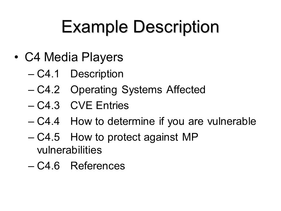 cs490ns - cotter5 Example Description C4 Media Players –C4.1Description –C4.2Operating Systems Affected –C4.3CVE Entries –C4.4How to determine if you are vulnerable –C4.5How to protect against MP vulnerabilities –C4.6References