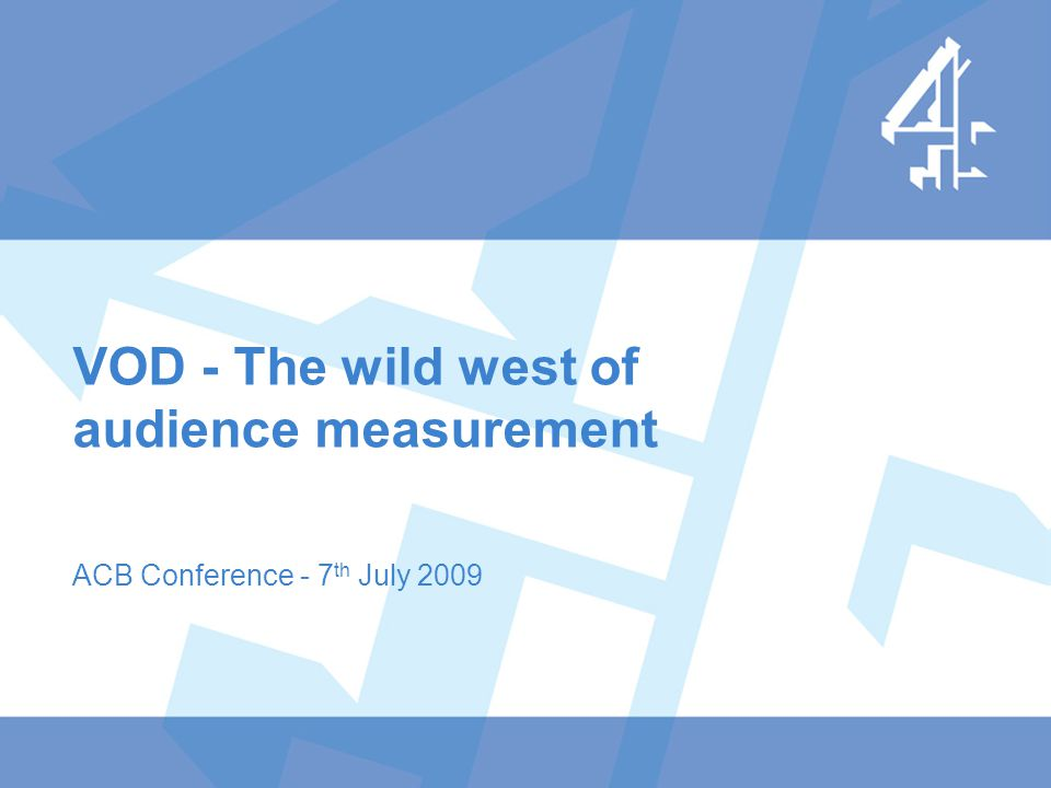 VOD - The wild west of audience measurement ACB Conference - 7 th July 2009