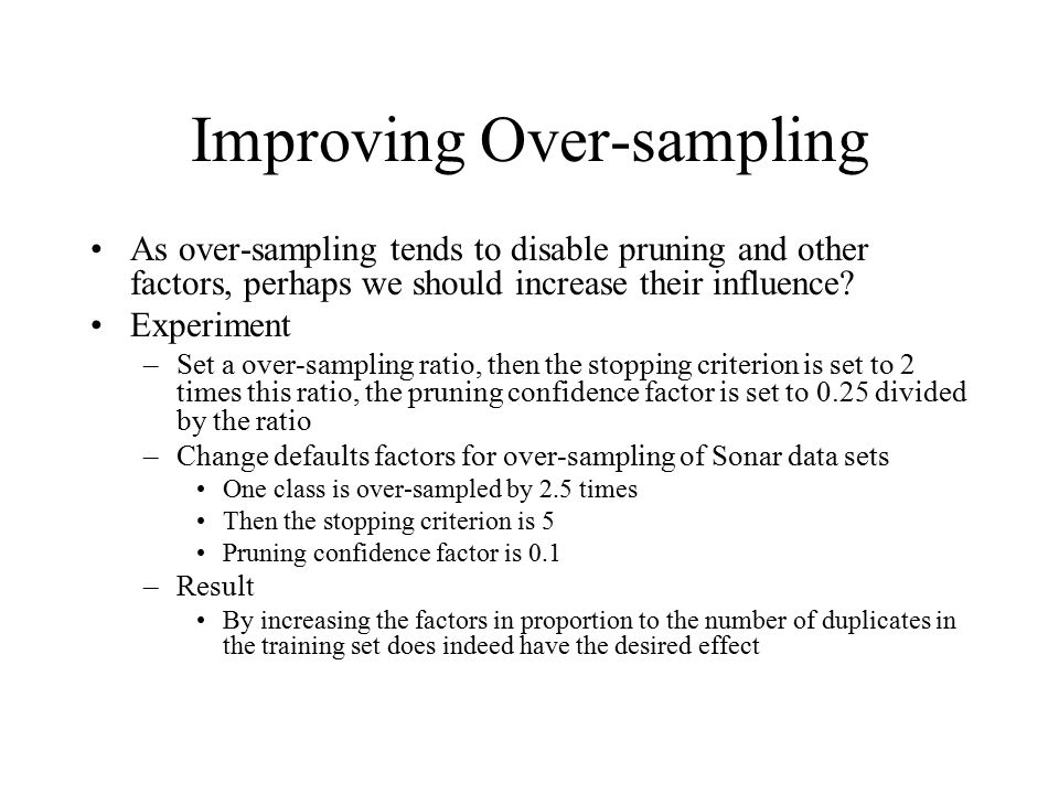 Improving Over-sampling As over-sampling tends to disable pruning and other factors, perhaps we should increase their influence? Experiment –Set a ove