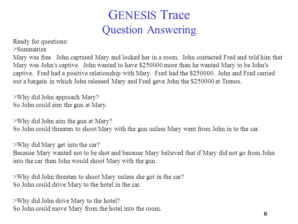 8 G ENESIS Trace Question Answering Ready for questions: >Summarize Mary was free.