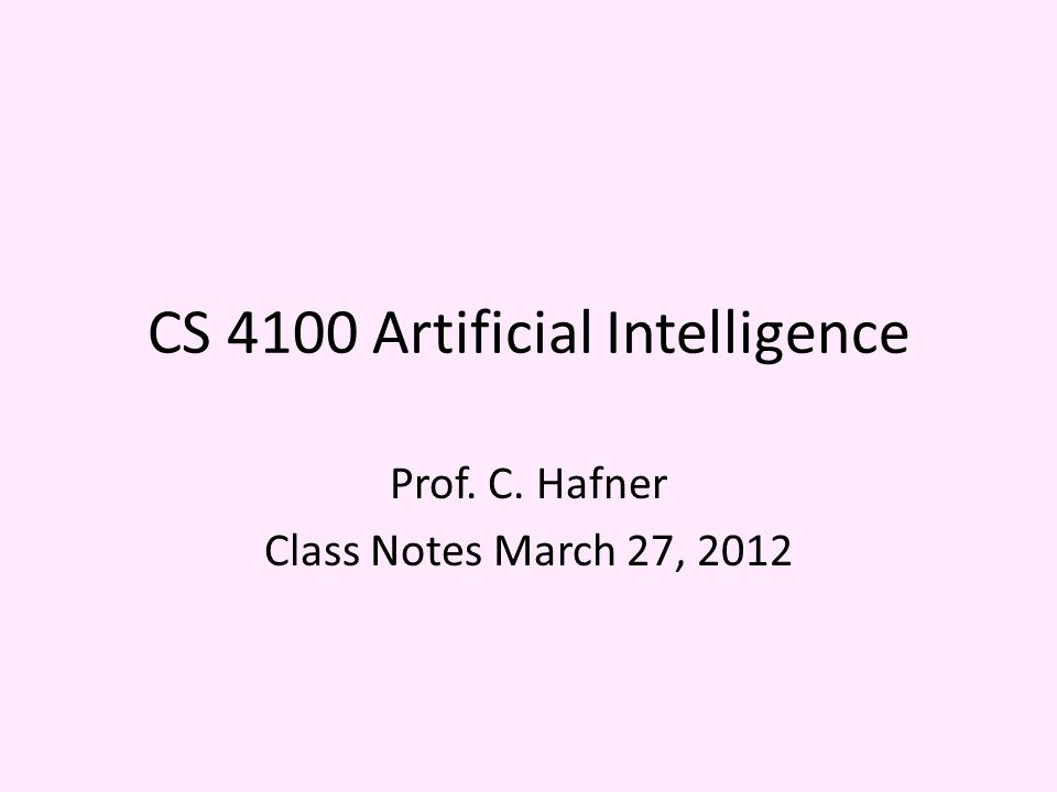 CS 4100 Artificial Intelligence Prof. C. Hafner Class Notes March 27, 2012