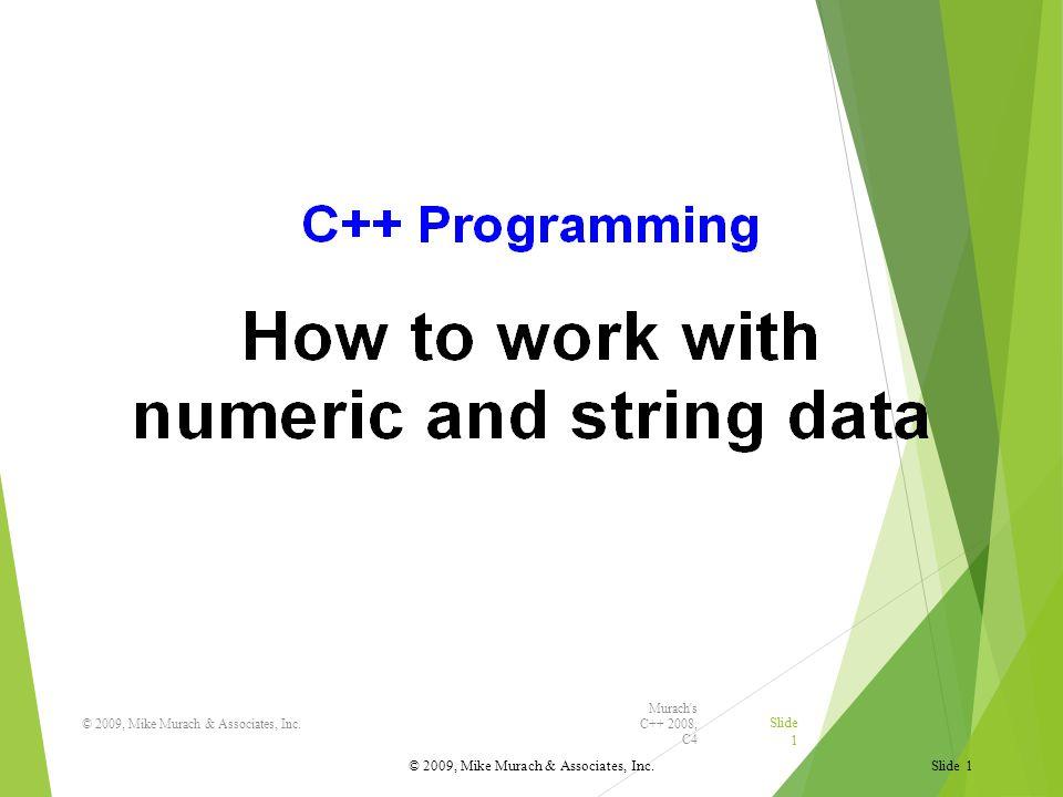 Murach s C++ 2008, C4 © 2009, Mike Murach & Associates, Inc.
