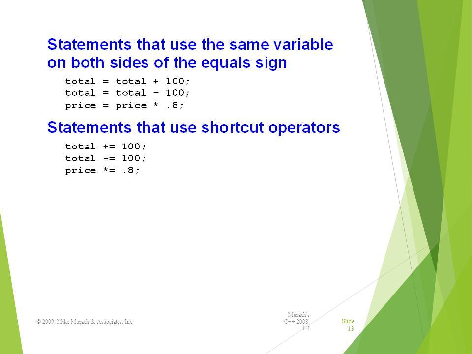 Murach s C++ 2008, C4 © 2009, Mike Murach & Associates, Inc. Slide 13