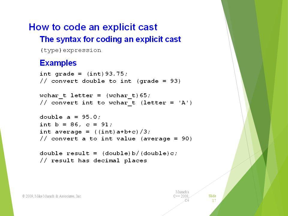 Murach s C++ 2008, C4 © 2009, Mike Murach & Associates, Inc. Slide 17