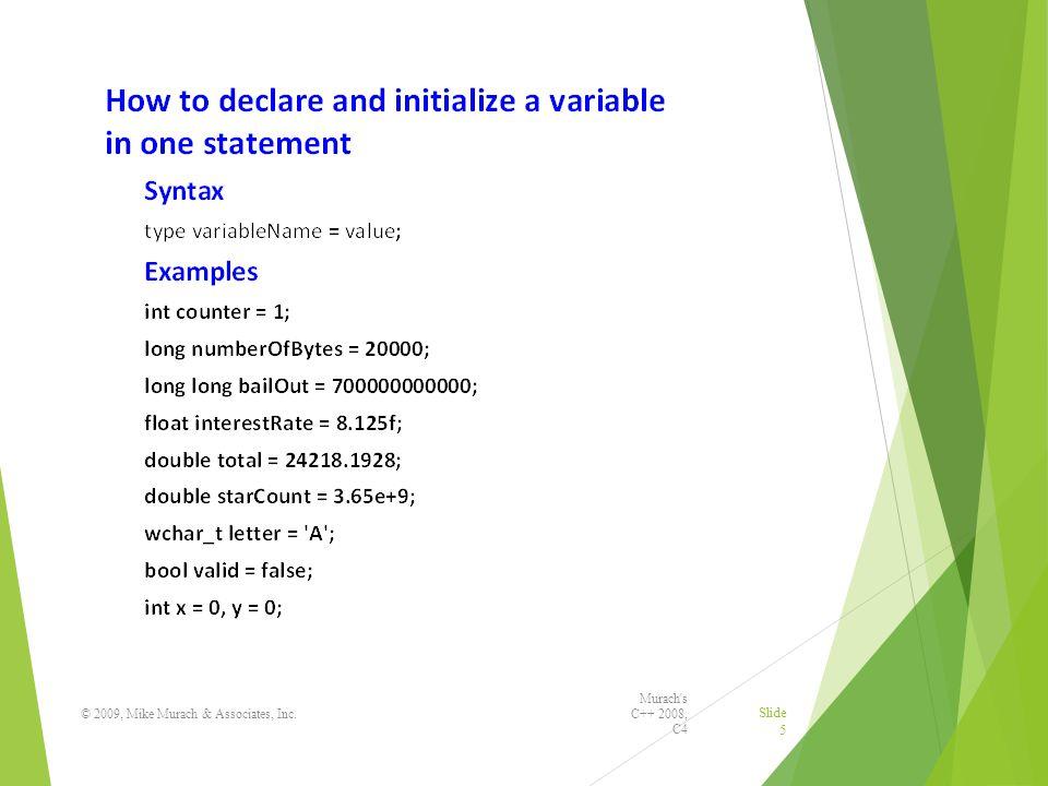 Murach s C++ 2008, C4 © 2009, Mike Murach & Associates, Inc. Slide 5